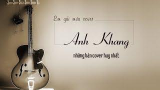 ANH KHANG - Những bản cover hay nhất năm 2017 - Em gái mưa cover (best cover of Anh Khang)