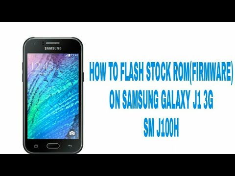 HOW TO FLASH STOCK ROM ON SAMSUNG J1 SM J100H
