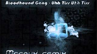 Bloodhound Gang - Uhh Tiss Uhh Tiss (Magnux Remix)