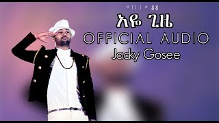 ela tv - Jacky Gosee - Aye Gize | አዬ ጊዜ - New Ethiopian Music 2019 ( Official Audio )  With Lyrics