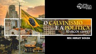 O Calvinismo e a Política - Marcos 12:13-17   Rev. Herley Souza