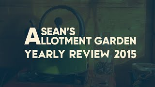 Sean's Allotment Garden 2015 - The Movie