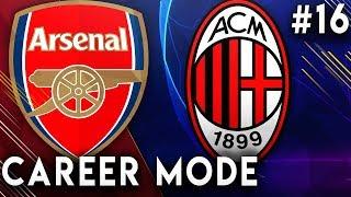 FIFA 19 Arsenal Career Mode EP16 - Incredible Champions League Night VS AC Milan!!