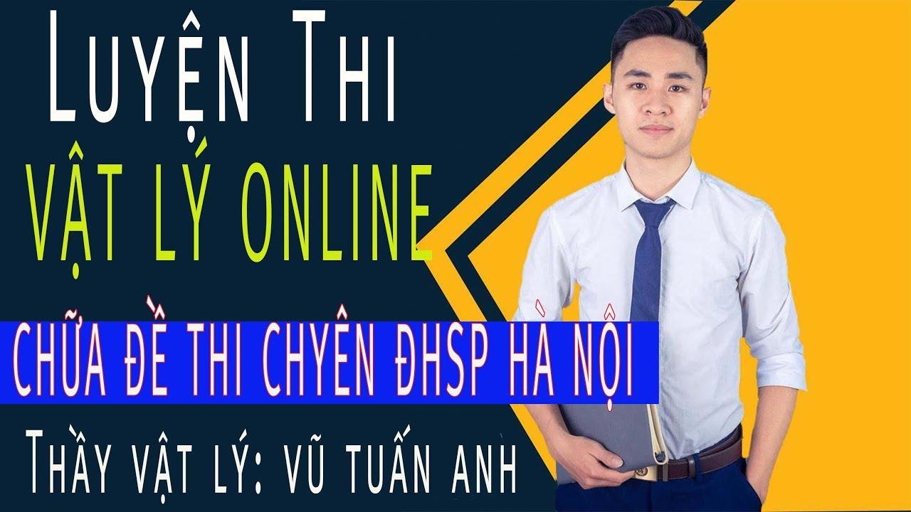 Download Chữa Đề Thi CHUYÊN SƯ PHẠM LẦN 3 2019   Thầy Vũ Tuấn Anh - Vật Lý
