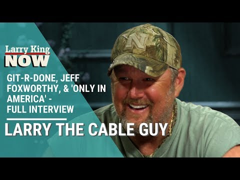 Git-r-done, Jeff Foxworthy, & 'Only in America' - Larry The Cable Guy Joins Larry