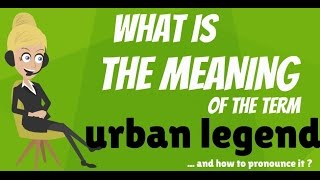 What is URBAN LEGEND? What does URBAN LEGEND? URBAN LEGEND meaning, definition & explanation