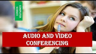 WHAT IS AUDIO AND VIDEO CONFERENCING