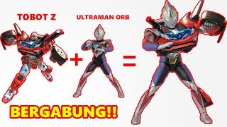 Tobot Z dan Ultraman ORB Bergabung? WOW Keren Banget!