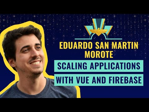 """""""Scaling applications with Vue and Firebase"""" by Eduardo San Martin Morote"""
