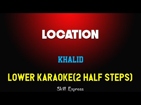 Location ( LOWER KEY KARAOKE ) - Khalid (2 half steps)