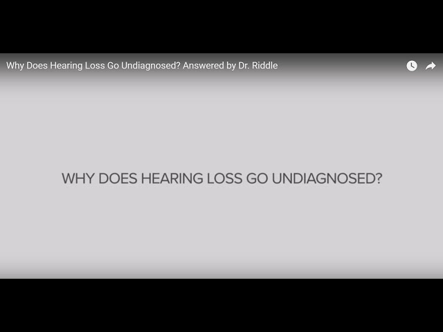 Why Does Hearing Loss Go Undiagnosed? Answered by Dr. Riddle