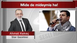 Ahmet Kekeç : Mide de mideymiş ha!