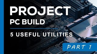 Project PC Build - 5 Useful Monitoring Utilities - Part 1