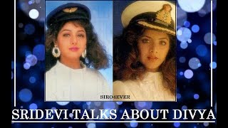 SRIDEVI TALKS ABOUT DIVYA BHARTI