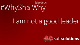 I am not a good leader - #WhyShaiWhy Ep 26