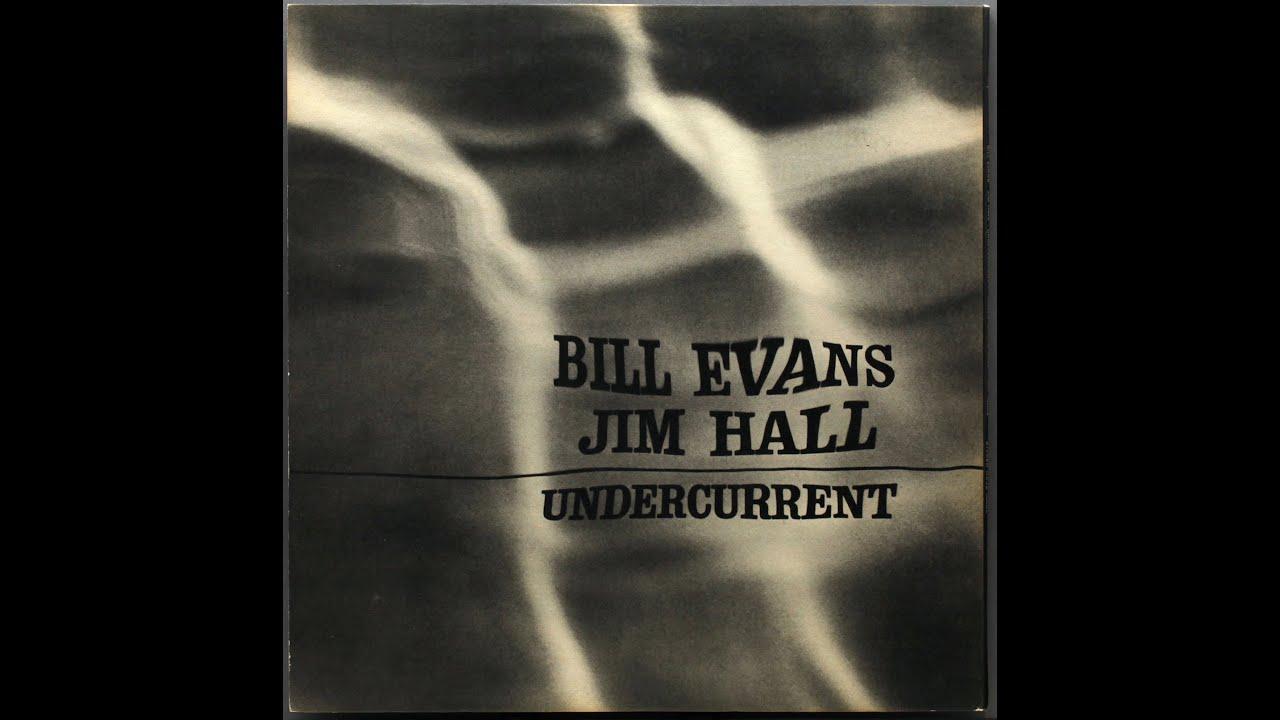 Undercurrent Bill Evans And Jim Hall Full Album YouTube