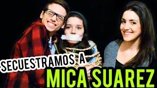 SECUESTRAMOS A MICA SUAREZ