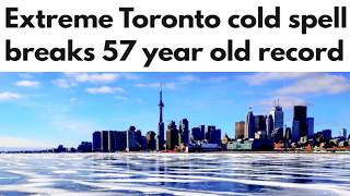 Extreme Toronto Cold Weather Warning Breaks 57 year old Record