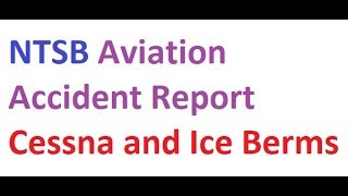 NTSB Aviation Accident Report Cessna and Ice Berms