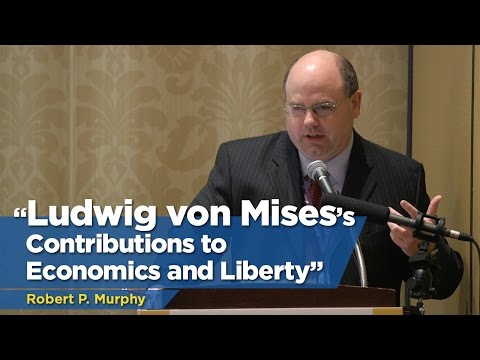 Ludwig von Mises's contributions to Economics and Liberty | Robert P. Murphy