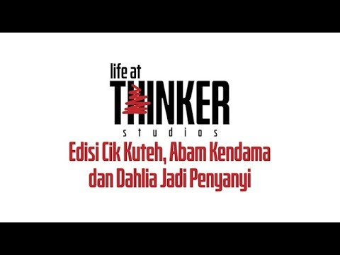 Life At Thinker: Edisi Cik Kuteh, Abam Kendama dan Dahlia Jadi Penyanyi