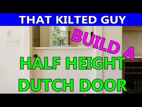 How To Build Your Own Half Height Dutch Style Door In A Kilt