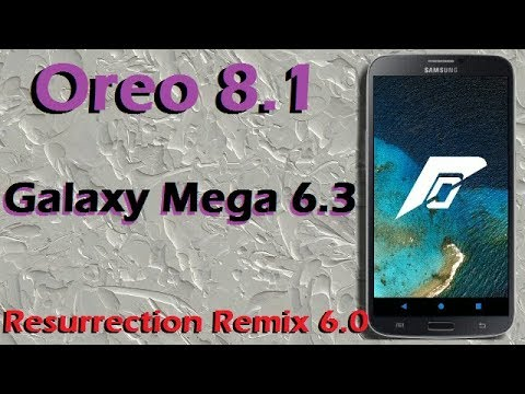 How To Update Android Oreo 8.1 in Samsung Galaxy Mega 6.3 (Resurrection Remix v6.0) Install & Review