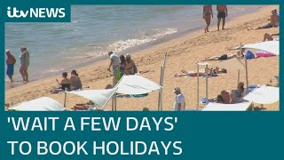 Covid: Brits told to 'wait a few days' before booking holidays abroad | ITV News