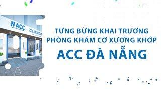 [ACC] Tưng bừng khai trương phòng khám ACC tại Đà Nẵng
