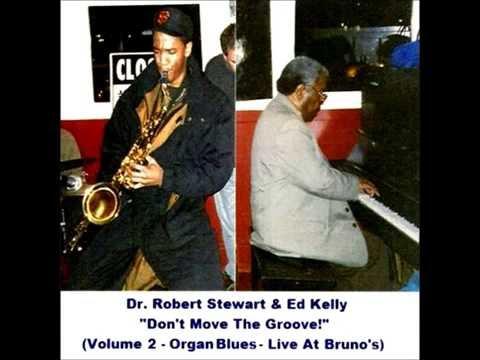 Robert Stewart & Ed Kelly on Organ (Don't Move The Groove!) BLUES
