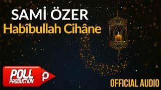 Sami Özer - Habîbullah Cihâne ( Official Audio )