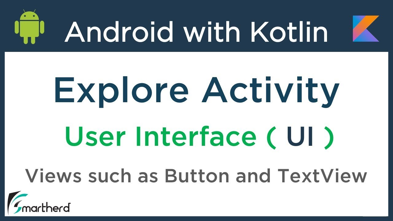#2 1 Kotlin Android Tutorial: Explore Activity, User Interface and Views