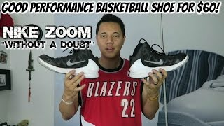 """GOOD PERFORMANCE BASKETBALL SHOE FOR $60 - NIKE ZOOM """"WITHOUT A DOUBT"""""""