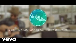 Drake White - Makin' Me Look Good Again / Chicken Fried (UK Session)