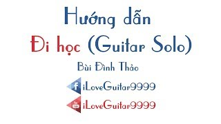 🎼🎵🎸[Hướng dẫn GUITAR SOLO]  ĐI HỌC (BÙI ĐÌNH THẢO) | iLoveGuitar9999 (TAB SHEET+LYRIC+HỢP ÂM) ✅