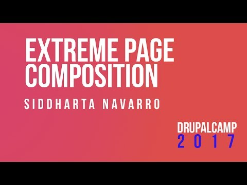 Extreme Page composition - Siddharta Navarro  #DrupalCampES @sidddi