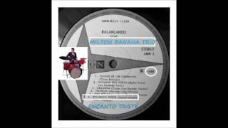 Milton Banana Trio - Encanto Triste