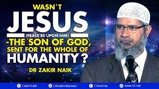 WASN'T JESUS (PBUH)  - THE 'SON OF GOD', SENT FOR THE WHOLE OF HUMANITY? - DR ZAKIR NAIK