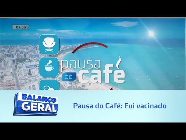 Pausa do Café: Fui vacinado