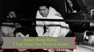 James Wong Howe: 5 Fast Facts You Need to Know || TENTEN TV