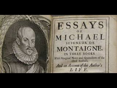 the essays montaigne Michel de montaigne was one of the most influential figures of the renaissance, singlehandedly responsible for popularising the essay as a literary form.