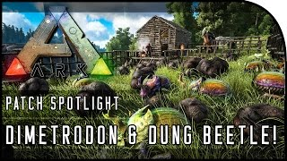 DIMETRODON & DUNG BEETLE!!! (ARK PATCH/UPDATE 232 SPOTLIGHT)