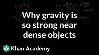 Why gravity gets so strong near dense objects | Cosmology & Astronomy | Khan Academy