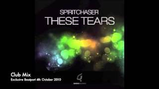 Download Spiritchaser - These Tears (Club Mix) MP3 song and Music Video