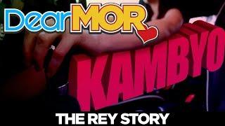 "Dear MOR: ""Kambyo"" The Rey Story 04-20-18"