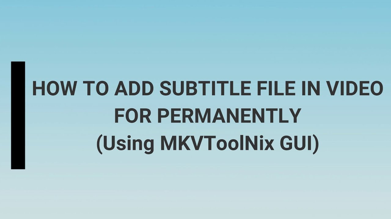 How To Add Subtitle File In Video For Permanently (Using MKVToolNix GUI)