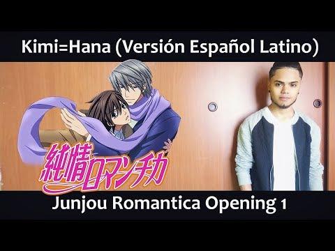 Kimi = Hana (Versión Español Latino) Junjou Romantica OP 1