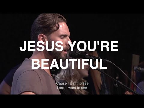 Jesus, You're Beautiful -  Jeremy Riddle, Bethel Church