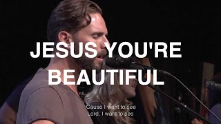 Jesus, You