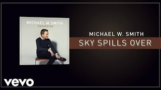 Michael W. Smith - Sky Spills Over (Lyric Video)